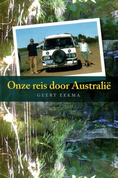 Onze reis door Australië 9789059742437 Geert Eekma Geert Eekma   Reisverhalen Australië