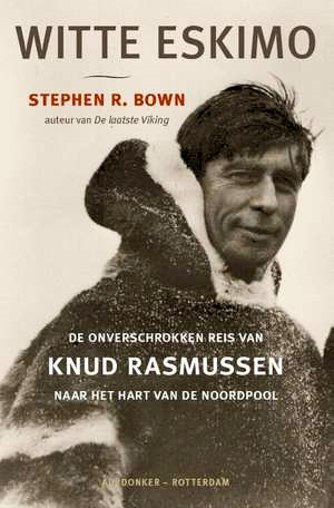 Witte Eskimo | Stephen R. Bown 9789061007173 Stephen R. Bown Ad. Donker   Reisverhalen Spitsbergen, Jan Mayen, Noordpool