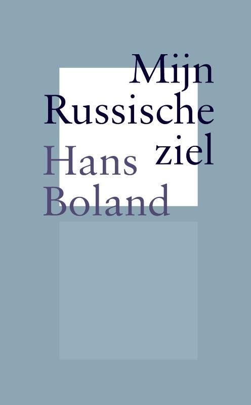 Mijn Russische ziel | Hans Boland 9789061433989 Hans Boland Pegasus   Reisverhalen Rusland