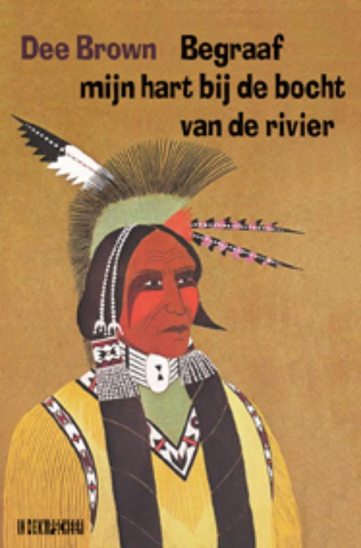 Begraaf mijn hart bij de bocht van de rivier 9789062656714 Dee Brown In de Knipscheer   Landeninformatie Verenigde Staten