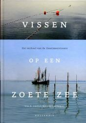 Vissen op een zoete zee 9789064104442  Hollandia   Historische reisgidsen, Landeninformatie Flevoland en het IJsselmeer