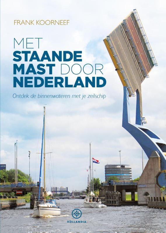 Met staande mast door Nederland 9789064106149 Frank Koorneef Hollandia   Watersportboeken Nederland