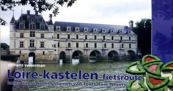Loire-Kastelen fietsroute (800km) 9789064558382 Clemens Sweerman, Europafietsers Pirola Pirola fietsgidsen  Fietsgidsen, Meerdaagse fietsvakanties Loire & Centre