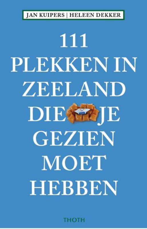 111 Plekken in Zeeland die je gezien moet hebben 9789068686807  Thoth   Reisgidsen Zeeland