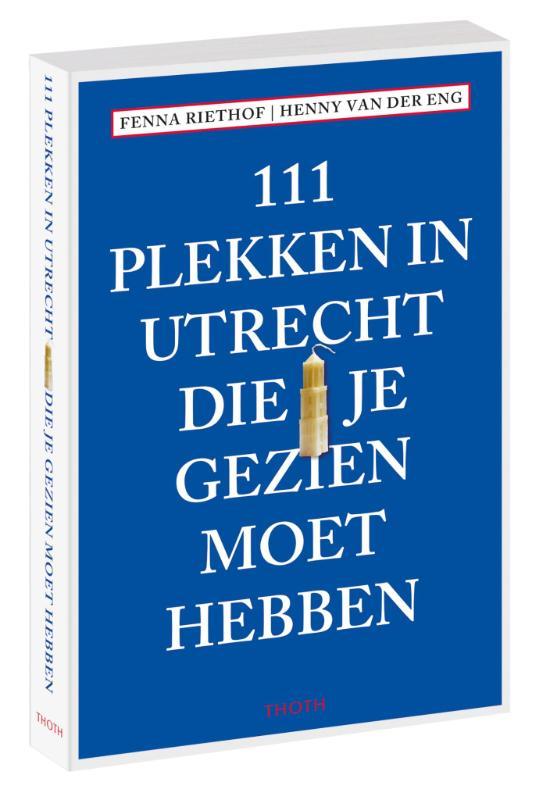 111 Plekken in Utrecht die je gezien moet hebben 9789068687057  Thoth   Reisgidsen Utrecht