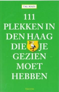 111 Plekken in Den Haag die je gezien moet hebben 9789068687354  Thoth   Reisgidsen Den Haag, Rotterdam en Zuid-Holland