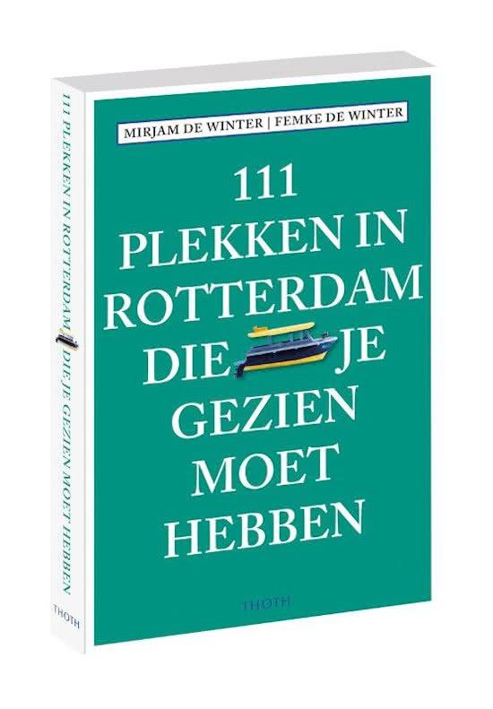 111 Plekken in Rotterdam die je gezien moet hebben 9789068687446  Thoth   Reisgidsen Den Haag, Rotterdam en Zuid-Holland