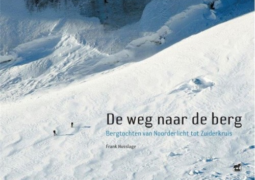 De weg naar de berg | Frank Husslage 9789071937484 Frank Husslage Het Paard van Troje   Bergsportverhalen Wereld als geheel