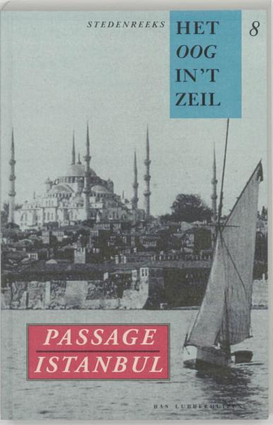 Passage Istanbul | Het oog in 't zeil 9789076314655  Bas Lubberhuizen Stedenreeks  Historische reisgidsen, Landeninformatie, Reisverhalen Europees Turkije met Istanbul