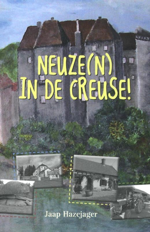 Neuze(n) in de Creuse! 9789077219683 Jaap Hazejager Fort   Reisgidsen Creuse, Corrèze