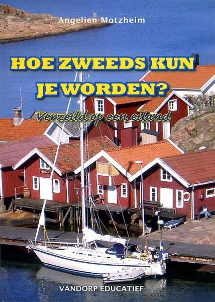 Hoe Zweeds kun je worden? 9789077698570 Motzheim, Angelien Van Dorp Educatief   Reisverhalen Zweden