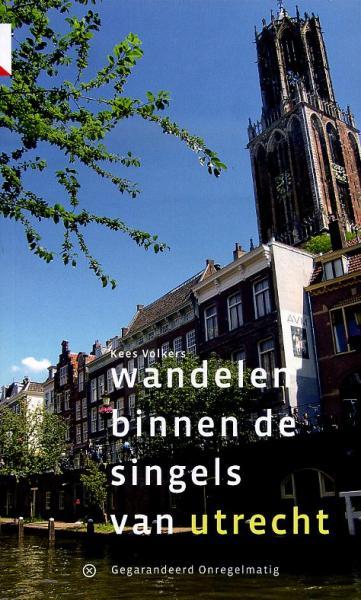 Wandelen binnen de singels van Utrecht | wandelgids 9789078641001 Kees Volkers Gegarandeerd Onregelmatig   Wandelgidsen Utrecht