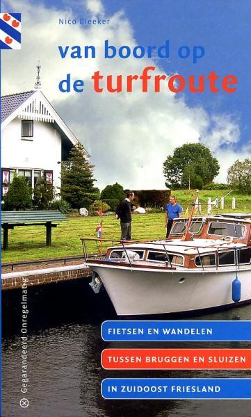 Van Boord op de Turfroute 9789078641216 Nico Bleeker Gegarandeerd Onregelmatig   Wandelgidsen Friesland