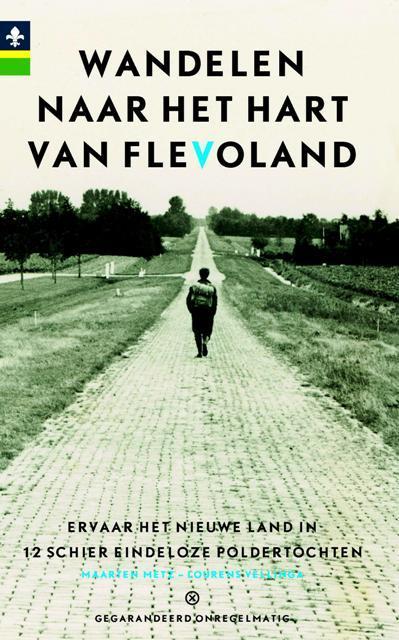 Wandelen naar het Hart van Flevoland | wandelgids 9789078641346 Maarten Metz Gegarandeerd Onregelmatig   Wandelgidsen Flevoland en het IJsselmeer
