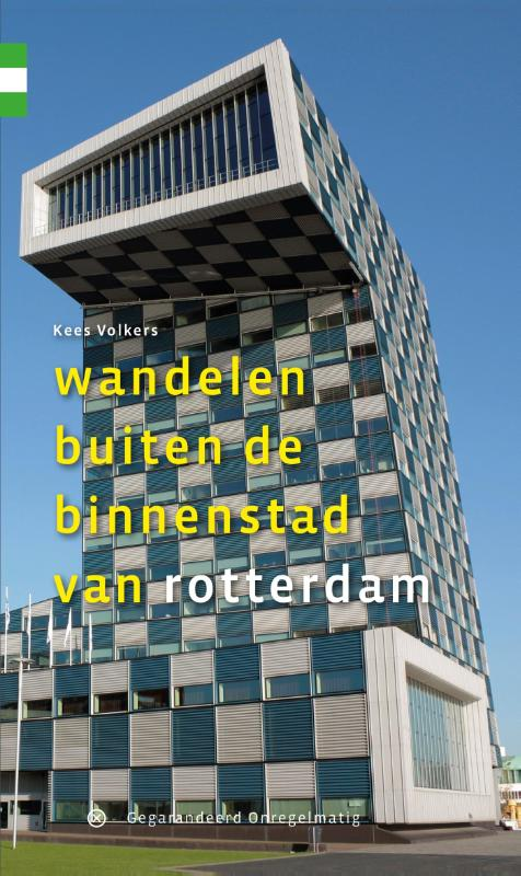 Wandelen buiten de binnenstad van Rotterdam | wandelgids 9789078641360 Kees Volkers Gegarandeerd Onregelmatig   Wandelgidsen Den Haag, Rotterdam en Zuid-Holland