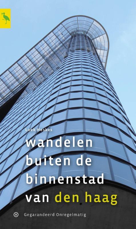 Wandelen buiten de binnenstad van Den Haag | wandelgids 9789078641391 Loek Heskes Gegarandeerd Onregelmatig   Wandelgidsen Den Haag, Rotterdam en Zuid-Holland
