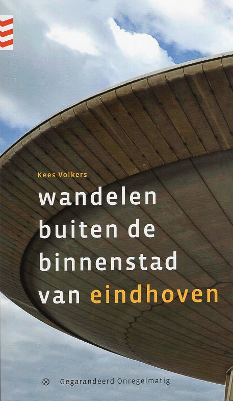 Wandelen buiten de binnenstad van Eindhoven | wandelgids 9789078641469 Kees Volkers Gegarandeerd Onregelmatig   Wandelgidsen Noord-Brabant