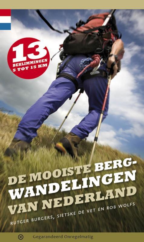 De mooiste bergwandelingen van Nederland | wandelgids 9789078641476 Rob Wolfs, Rutger Burgers Gegarandeerd Onregelmatig   Wandelgidsen Nederland