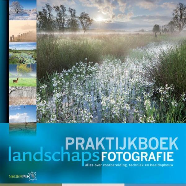 Praktijkboek landschapsfotografie 9789079588077 Daan Schoonhoven Birdpix   Fotoboeken Reisinformatie algemeen