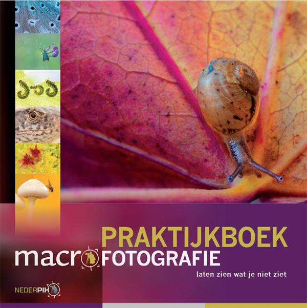 Praktijkboek macrofotografie 9789079588084  Birdpix Natuurfotografie  Fotoboeken Reisinformatie algemeen