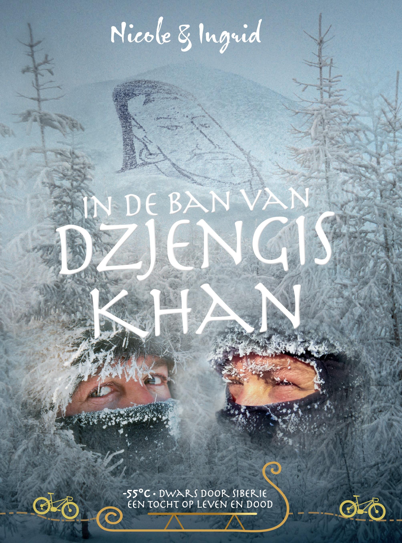 In de ban van Dzjengis Khan | -55° Dwars door Siberië 9789080135956 Nicole & Ingrid Globetrotter BVBA   Reisverhalen Siberië