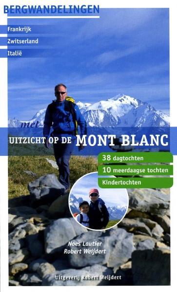 Met uitzicht op de Mont Blanc 9789080602076 Noes Lautier, Robert Weijdert Robert Weijdert   Reizen met kinderen, Wandelgidsen Franse Alpen: noord