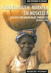 Modderhuizen, markten en moskeeen 9789080753242 Ada Rosman Wombat   Reisverhalen Sahel-landen (Mauretanië, Mali, Niger, Burkina Faso, Tchad, Sudan, Zuid-Sudan)
