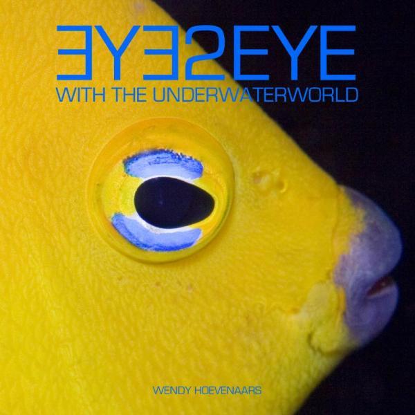 Eye2Eye 9789081587815 Wendy Hoevenaars B4Books   Duik sportgidsen, Natuurgidsen Zeeën en oceanen