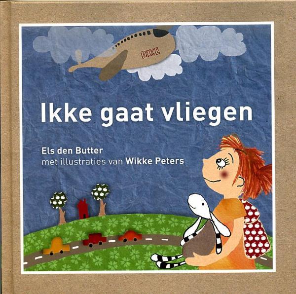 Ikke gaat vliegen 9789081597517 Els den Butter; met ill. van Wikke Peters Globekids Ikke op reis  Kinderboeken, Reisgidsen Reisinformatie algemeen