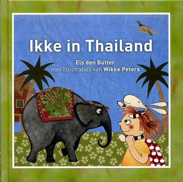 Ikke in Thailand 9789081597524 Els den Butter; met ill. van Wikke Peters Globekids Ikke op reis  Kinderboeken, Reisgidsen Thailand