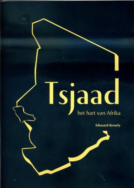 Tsjaad 9789081699648 Edouard Kessely Gelderland   Reisgidsen Sahel-landen (Mauretanië, Mali, Niger, Burkina Faso, Tchad, Sudan, Zuid-Sudan)