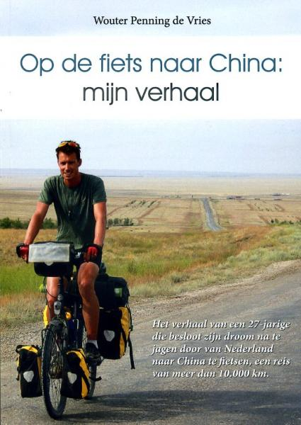 Op de Fiets naar China, mijn verhaal 9789082088700 Wouter Penning de Vries Penning de Vries   Fietsgidsen Azië