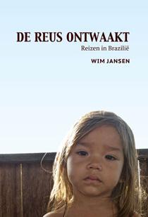 De Reus Ontwaakt | Wim Jansen 9789082209006 Wim Jansen PocaLoca   Reisverhalen Brazilië