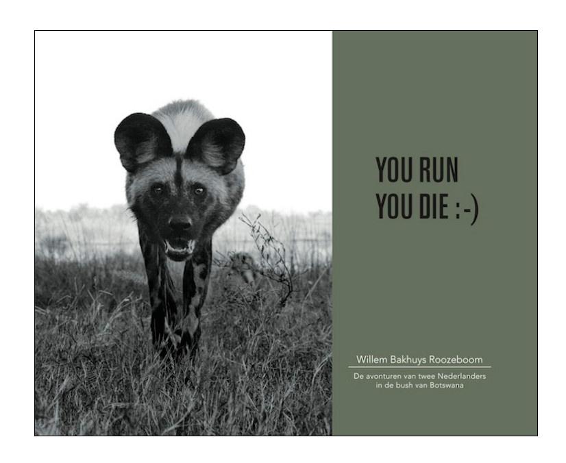 YOU RUN YOU DIE :-)  | Willem Bakhuys Roozeboom 9789082287806 Willem Bakhuys Roozeboom Pula Projecten   Cadeau-artikelen, Reisverhalen Botswana, Namibië