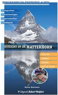 Met uitzicht op de Matterhorn | Menno Boermans 9789082334548 Menno Boermans Robert Weijdert   Klimmen-bergsport, Wandelgidsen Wallis