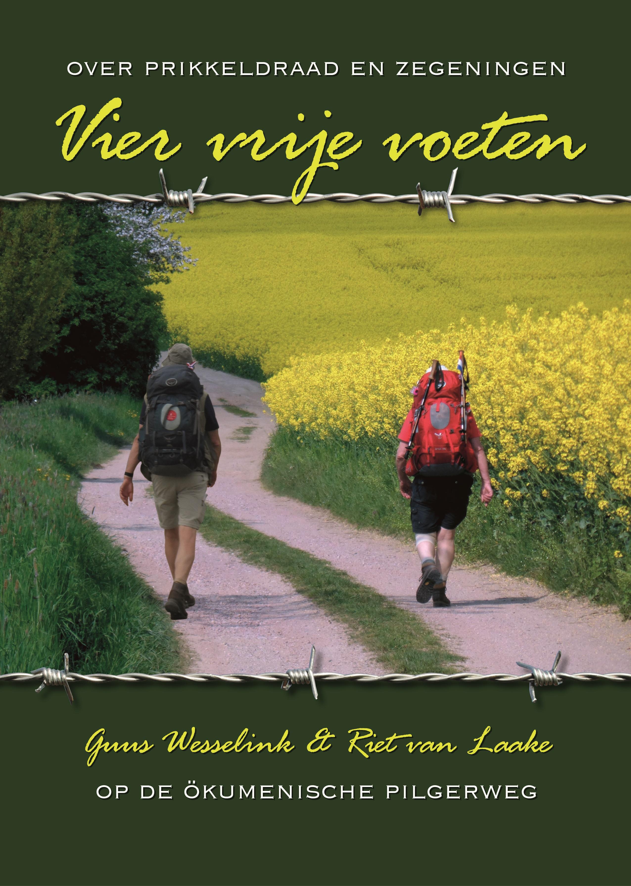 Vier Vrije Voeten, over prikkeldraad en zegeningen 9789082489507 Guus Wesselink en Riet van Laake Boekscout   Meerdaagse wandelroutes, Wandelreisverhalen Duitsland