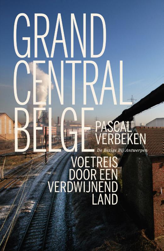 Grand Central Belge 9789085425540 Pascal Verbeken Bezige Bij   Historische reisgidsen, Reisverhalen België & Luxemburg