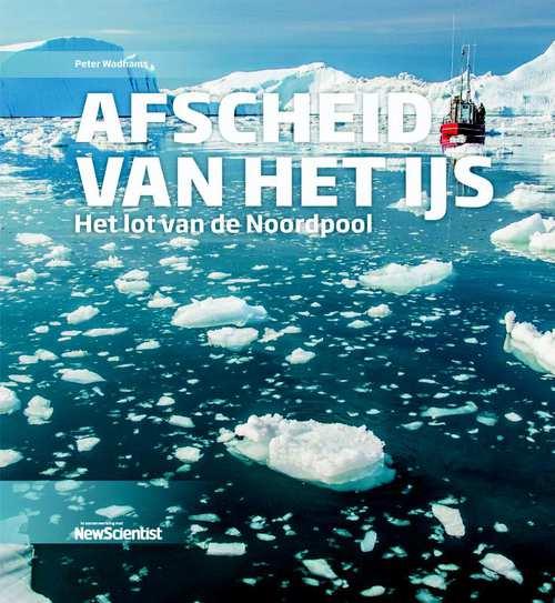 Afscheid van het IJs 9789085715894 Peter Wadhams Veen Media   Landeninformatie Spitsbergen, Jan Mayen, Noordpool
