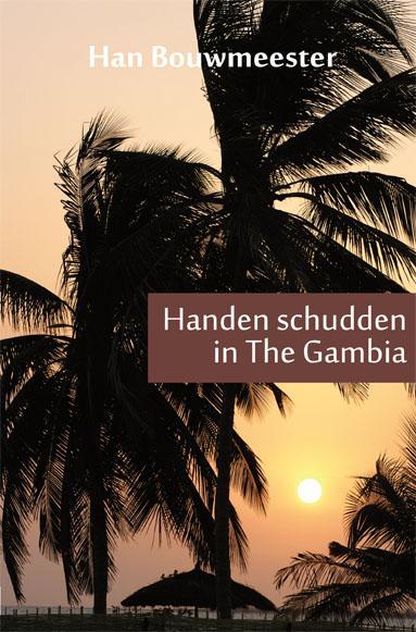 Handen schudden in The Gambia 9789086663262 Han Bouwmeester Mosae Mondo   Landeninformatie, Reisverhalen West-Afrikaanse kustlanden (van Senegal tot en met Nigeria)