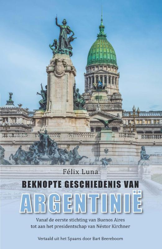 Beknopte geschiedenis van Argentinië | Felix Luna 9789086663941 Felix Luna Mosae Mondo   Historische reisgidsen, Landeninformatie Chili, Argentinië, Patagonië