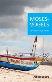Mosesvogels | Jan Boonstra 9789087595586 Jan Boonstra U2pi   Reisverhalen West-Afrikaanse kustlanden (van Senegal tot en met Nigeria)