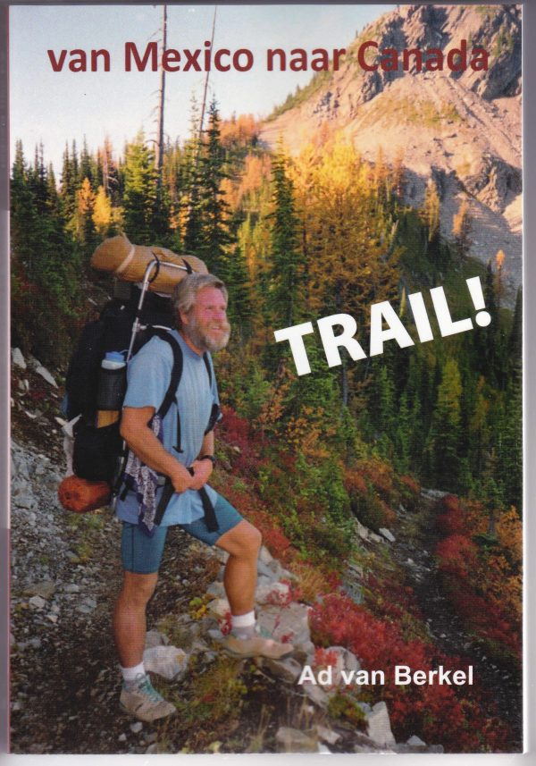 Trail! Van Mexico naar Canada | Ad van Berkel 9789087596255 Ad van Berkel U2pi   Reisverhalen, Wandelgidsen VS-West, Rocky Mountains
