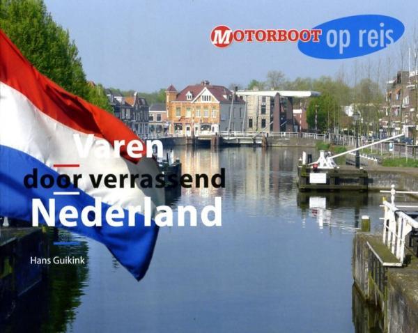 Varen door Verrassend Nederland 9789087881009  BDU Motorboot op reis  Watersportboeken Nederland