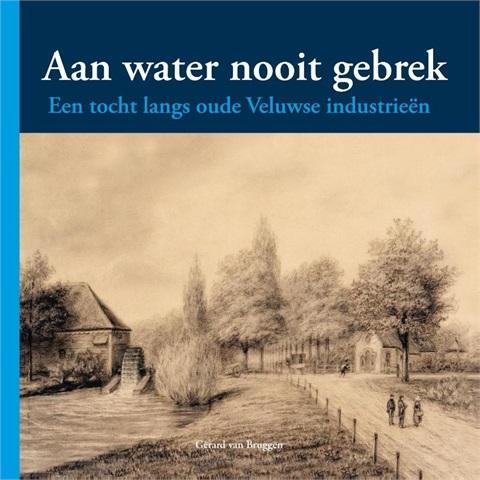Aan water nooit gebrek 9789087881986 Gerard van Bruggen BDU   Landeninformatie Arnhem en de Veluwe