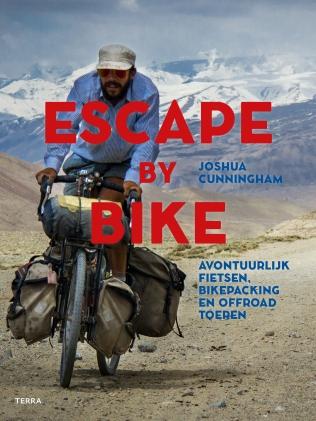 Escape by Bike   Joshua Cunningham 9789089897671 Joshua Cunningham Terra   Fietsgidsen Wereld als geheel