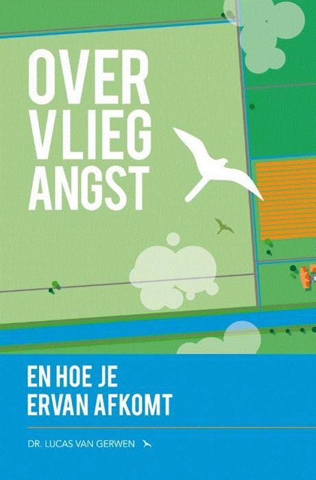 Over Vliegangst | Dr. Lucas van Gerwen 9789400509450  Levboeken   Reisgidsen Reisinformatie algemeen