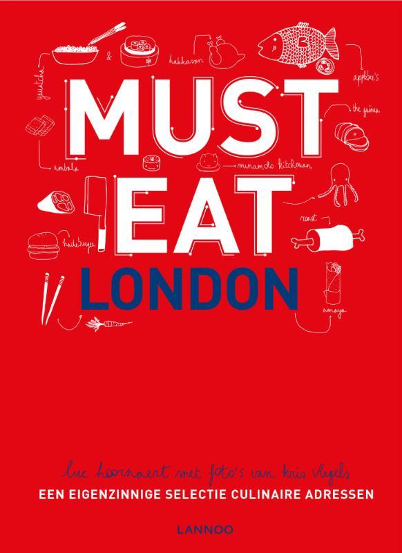 Must eat London | restaurantgids 9789401424813  Lannoo   Restaurantgidsen Londen