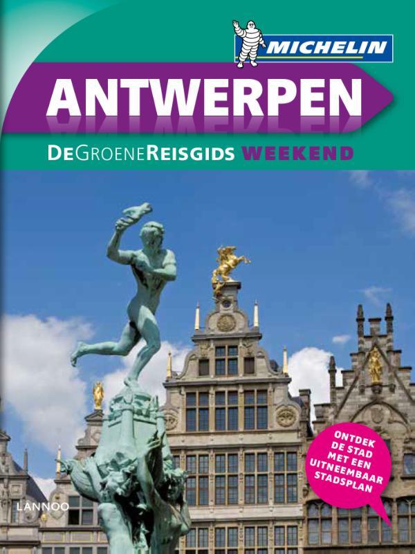 Michelin Groene Reisgids Weekend Antwerpen 9789401431385  Michelin Michelin Groene Gids Weekend  Reisgidsen Antwerpen