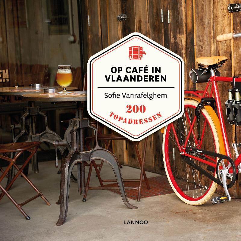 Op café in Vlaanderen 9789401432313  Lannoo   Reisgidsen, Restaurantgidsen Vlaanderen