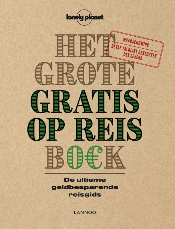 Het Grote Gratis Op Reis BO€K 9789401437233  Lannoo Lonely Planet  Reisgidsen Reisinformatie algemeen